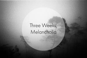 Three Weeks, Melancholia